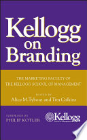 """Kellogg on Branding: The Marketing Faculty of The Kellogg School of Management"" by Alice M. Tybout, Tim Calkins, Philip Kotler"