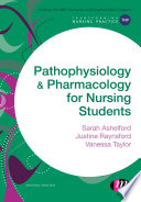 """Pathophysiology and Pharmacology for Nursing Students"" by Sarah Ashelford, Justine Raynsford, Vanessa Taylor"