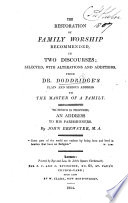 The Restoration of Family Worship Recommended in Two Discourses  Selected with Alterations and Additions from Dr  D  s Plain and Serious Address to the Master of a Family  To which is Prefixed an Address to His Parishioners  by J  Brewster