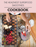 The Healthiest Superfood Smoothies Cookbook Book