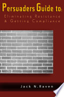 The Persuaders Guide To Eliminating Resistance And Getting Compliance Book