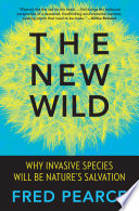 link to The new wild : why invasive species will be nature's salvation in the TCC library catalog