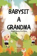 Babysit a Grandma   Short Story For Kids Book PDF