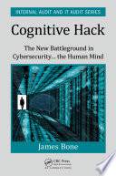 Cognitive Hack  : The New Battleground in Cybersecurity ... the Human Mind