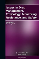 Issues in Drug Management  Toxicology  Monitoring  Resistance  and Safety  2012 Edition