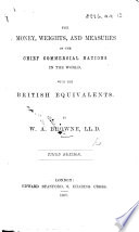 The Money, Weights, & Measures of the Chief Commercial Nations in the World, with the British equivalents