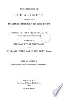The Substance Of The Argument Delivered Before The Judicial Committee Of The Privy Council By Archibald John Stephens In The Case Of Thomas Byard Sheppard Against William James Early Bennett With An Appendix Containing Their Lordships Judgment