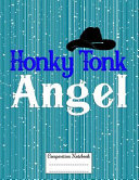 Honky Tonk Angel  Composition Notebook for Girls and Boys   Elementary  Middle and High School Students