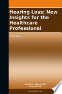 Hearing Loss  New Insights for the Healthcare Professional  2012 Edition Book