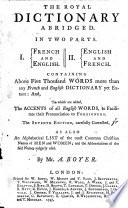 The Royal Dictionary Abridged. In Two Parts. I. French and English. II. English and French ... The Seventh Edition, Carefully Corrected ... By Mr. A. Boyer