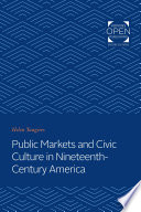 Public Markets and Civic Culture in Nineteenth Century America
