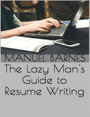 The Lazy Man s Guide to Resume Writing