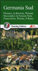 Guida Turistica Germania sud. Monaco, la Baviera, Weimar, Stoccarda e la Foresta Nera, Francoforte, Worms, il Reno. Con guida alle informazioni pratiche Immagine Copertina