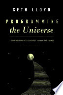 """""""Programming the Universe: A Quantum Computer Scientist Takes on the Cosmos"""" by Seth Lloyd"""