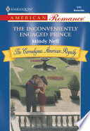 The Inconveniently Engaged Prince  Mills   Boon American Romance