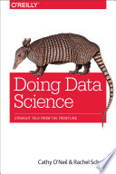 """Doing Data Science: Straight Talk from the Frontline"" by Cathy O'Neil, Rachel Schutt"