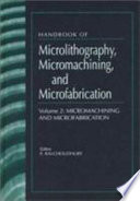 Handbook of Microlithography, Micromachining, and Microfabrication: Micromachining and microfabrication