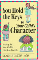 You Hold the Keys to Your Child s Character Book