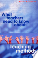 What Teachers Need to Know about Teaching Methods - Peter S