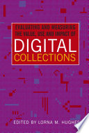 Evaluating And Measuring The Value Use And Impact Of Digital Collections Book PDF