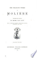 The Dramatic Works of Molière: Mélicerte. A comic pastoral. The Sicilian; or, Love makes the painter. Tartuffe; or, The hypocrite. Amphitryon. George Dandin; or, The abashed husband
