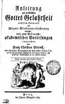 Anleitung zur praktischen Gottes Gelahrheit nach dem Entwurfe der Wiener Studien-Verbesserung verfasset, und zum Gebrauche akademischer Vorlesungen eingerichtet