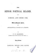 The senior poetical reader  for school and home use  with notes and biogr  notices of authors by P R  Jackson Book PDF