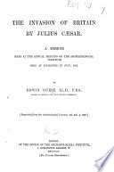 The Invasion of Britain by Julius Caesar     Reprinted from the Archaeological Journal  Etc   With a Map   Book