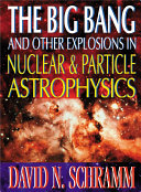 The Big Bang and Other Explosions in Nuclear and Particle Astrophysics