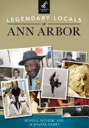 Legendary Locals of Ann Arbor
