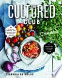 """""""The Cultured Club: Fabulous Fermentation Recipes"""" by Dearbhla Reynolds"""