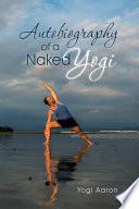 Autobiography of a Naked Yogi