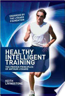 """Healthy Intelligent Training: The Proven Principles of Arthur Lydiard"" by Keith Livingstone"
