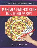 Mandala Pattern Book Simple Designs for Adults Easy Adult Coloring Mandala Designs