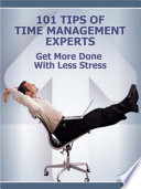 101 Tips of Time Management Experts: Get More Done with Less Stress