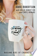 """Strong and Kind: Raising Kids of Character"" by Korie Robertson, Chrys Howard, Willie Robertson"
