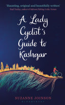 A Lady Cyclist s Guide to Kashgar