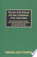The Law of the Federal and State Constitutions of the United States
