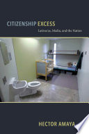 Citizenship Excess  : Latino/as, Media, and the Nation