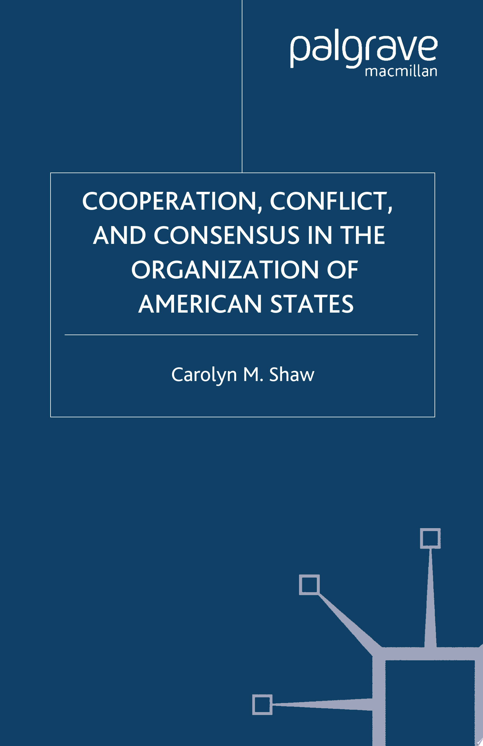 Cooperation  Conflict and Consensus in the Organization of American States