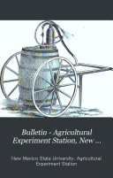 Bulletin   Agricultural Experiment Station  New Mexico College of Agriculture and Mechanic Arts