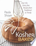 """The Kosher Baker: Over 160 Dairy-Free Recipes from Traditional to Trendy"" by Paula Shoyer"