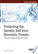Protecting the Genetic Self from Biometric Threats: Autonomy, Identity, and Genetic Privacy  : Autonomy, Identity, and Genetic Privacy
