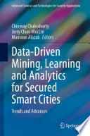 Data Driven Mining  Learning and Analytics for Secured Smart Cities Book