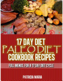 17 Day Diet. Paleo Diet Cookbook Recipes. Full Menus, for a 17 day diet Cycle