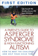 A Parent's Guide to Asperger Syndrome and High-Functioning Autism, First Edition  : How to Meet the Challenges and Help Your Child Thrive