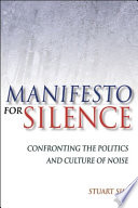 Manifesto for Silence: Confronting the Politics and Culture of Noise
