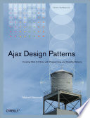 """""""Ajax Design Patterns: Creating Web 2.0 Sites with Programming and Usability Patterns"""" by Michael Mahemoff"""