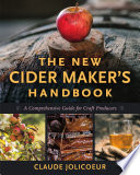 The New Cider Maker's Handbook  : A Comprehensive Guide for Craft Producers