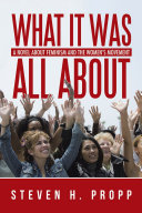What It Was All About: A Novel about Feminism and the Women's Movement